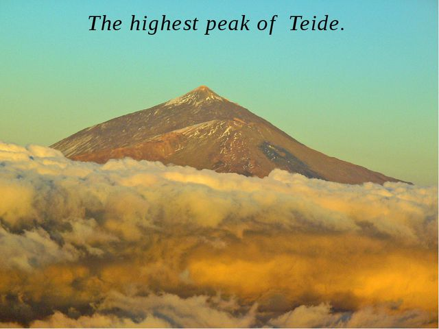 The highest peak of Teide. It is located on the island of Tenerife. Reaches a...