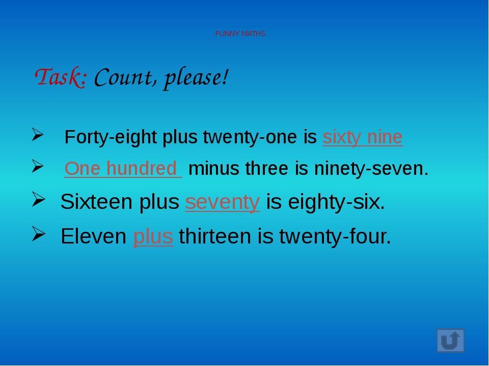 Forty-eight plus twenty-one is sixty nine One hundred minus three is ninety-s...