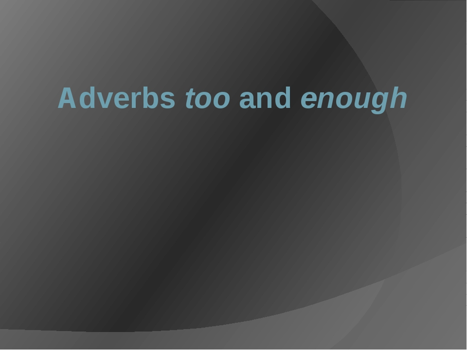 Adverbs too and enough