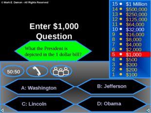 A: Washington B: Jefferson D: Obama 50:50 15 14 13 12 11 10 9 8 7 6 5 4 3 2 1