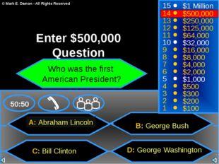 A: Abraham Lincoln C: Bill Clinton B: George Bush D: George Washington 50:50