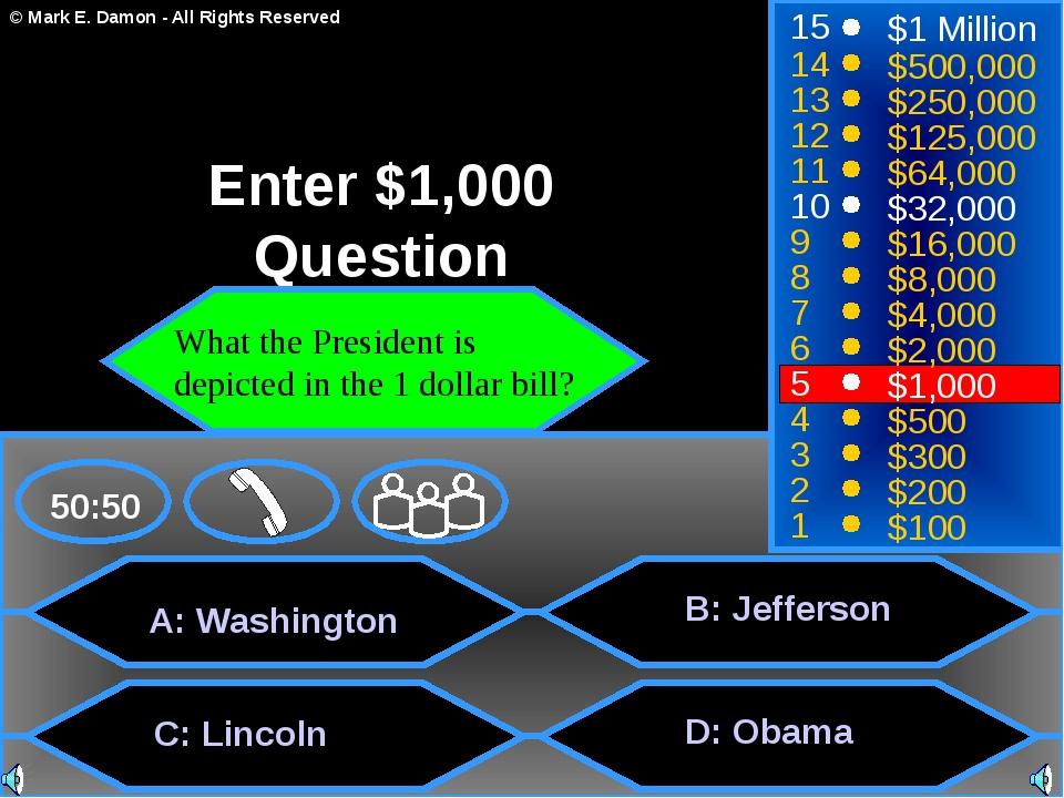 A: Washington B: Jefferson D: Obama 50:50 15 14 13 12 11 10 9 8 7 6 5 4 3 2 1...