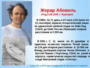 Жерар Абовиль (Род.5.09.1945 г. Франция) В 1980г. За 71 день и 23 часа (с10 и