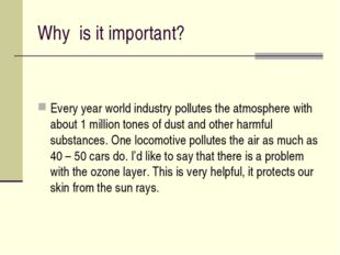 Why is it important? Every year world industry pollutes the atmosphere with a