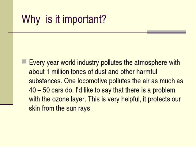Why is it important? Every year world industry pollutes the atmosphere with a...