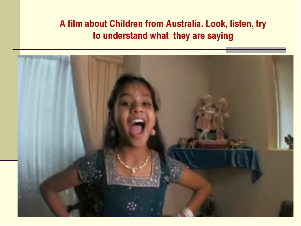 A film about Children from Australia. Look, listen, try to understand what th...