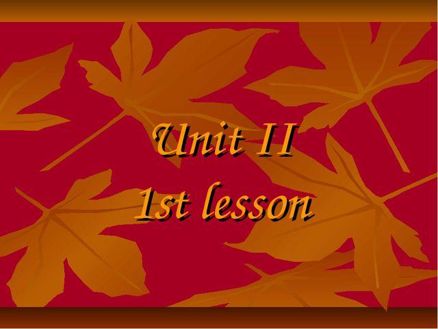Unit II 1st lesson