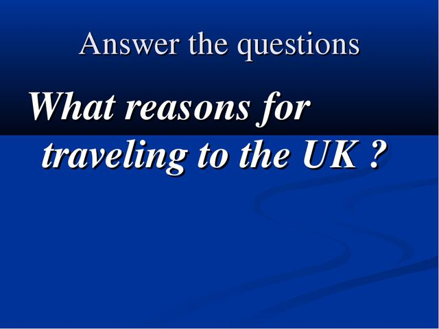 Answer the questions What reasons for traveling to the UK ?
