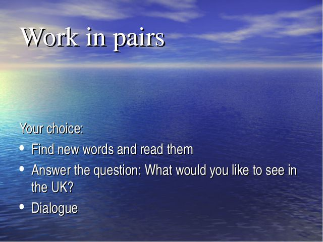 Work in pairs Your choice: Find new words and read them Answer the question:...