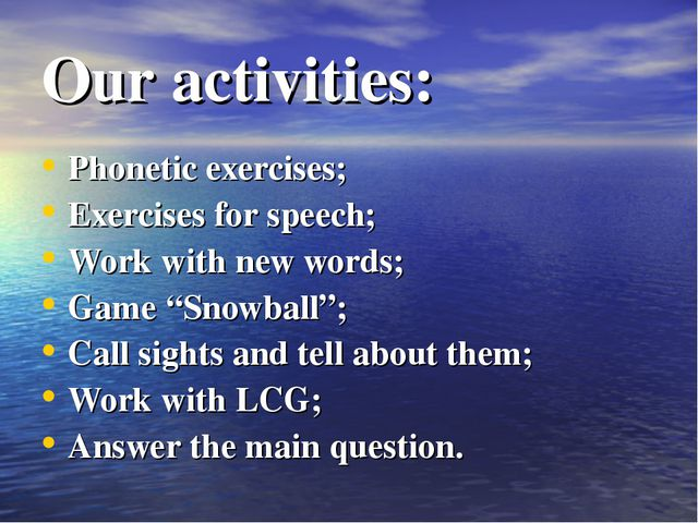 Our activities: Phonetic exercises; Exercises for speech; Work with new words...