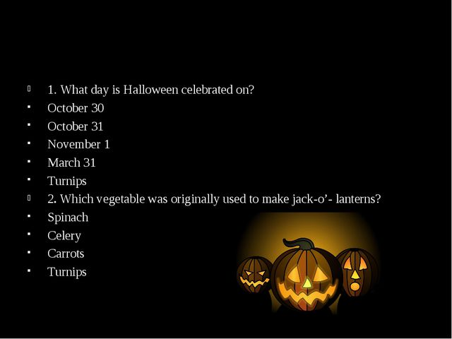 1. What day is Halloween celebrated on? October 30 October 31 November 1 Marc...