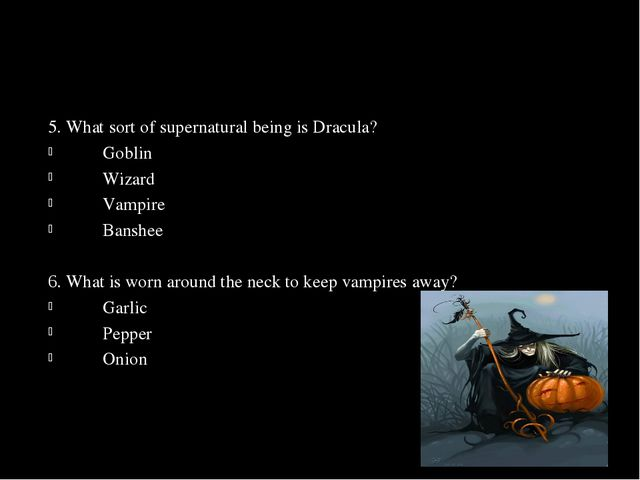 5. What sort of supernatural being is Dracula? 	Goblin 	Wizard 	Vampire 	Bans...