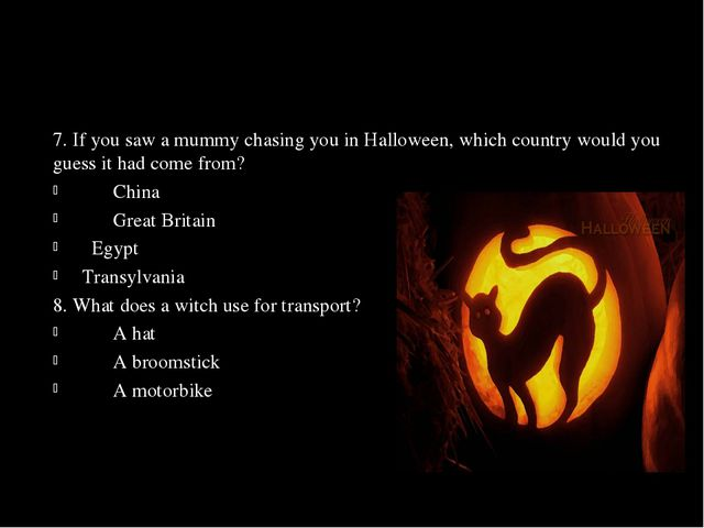 7. If you saw a mummy chasing you in Halloween, which country would you guess...