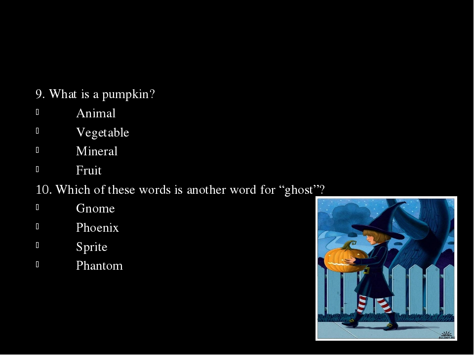 9. What is a pumpkin? 	Animal 	Vegetable 	Mineral 	Fruit 10. Which of these w...