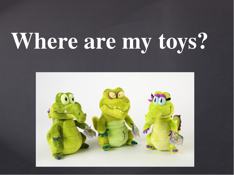 Where are my toys? {