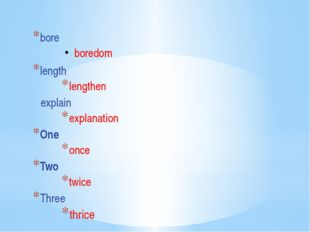 bore boredom length lengthen explain explanation One once Two twice Three th