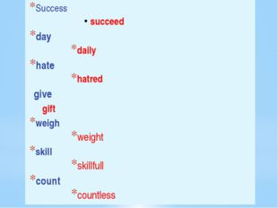 Success succeed day daily hate hatred give 		gift weigh weight skill skillfu