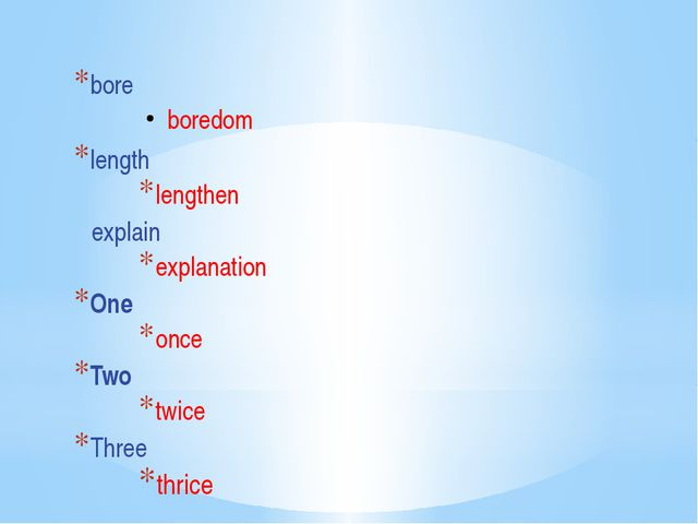 bore boredom length lengthen explain explanation One once Two twice Three th...