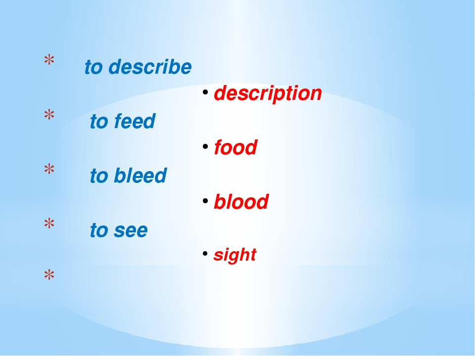 to describe description			 to feed	 food			 to bleed	 blood			 to see sight...