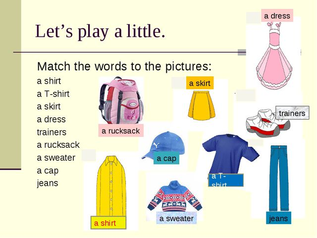 Let's play a little. Match the words to the pictures: a shirt a T-shirt a ski...