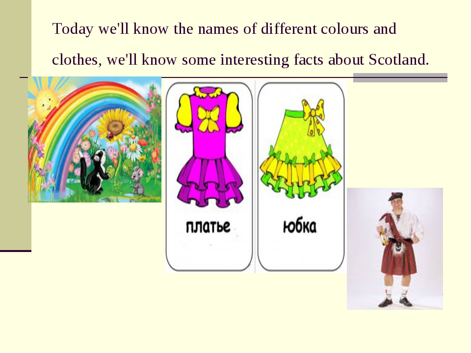 Today we'll know the names of different colours and clothes, we'll know some...
