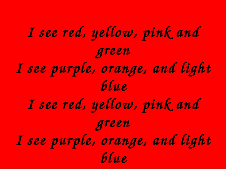 I see red, yellow, pink and green I see purple, orange, and light blue I see...
