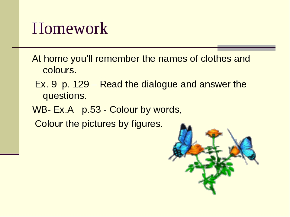 Homework At home you'll remember the names of clothes and colours. Ex. 9 p. 1...