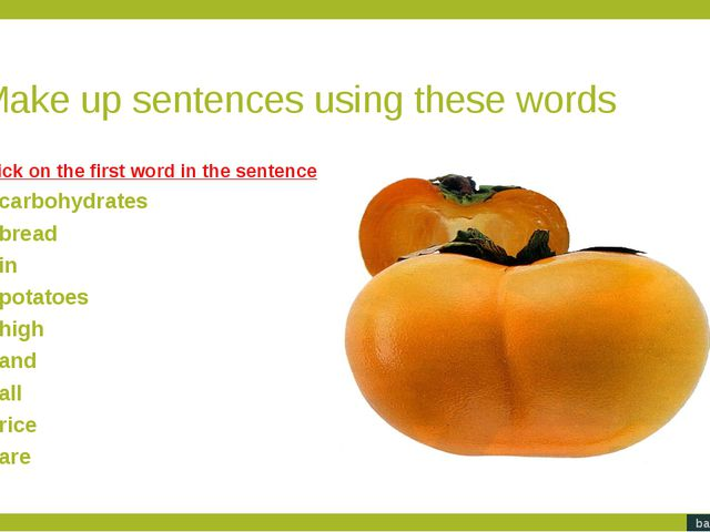 Make up sentences using these words Bread, potatoes and rice are carbohydrate...