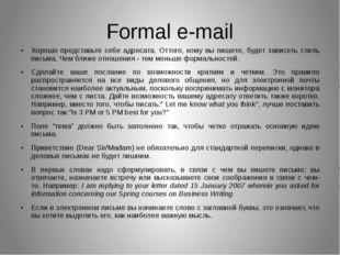 Formal e-mail Хорошо представьте себе адресата. Оттого, кому вы пишете, будет
