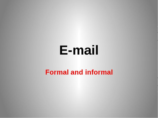 E-mail Formal and informal