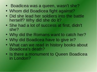 Boadicea was a queen, wasn't she? Whom did Boadicea fight against? Did she l