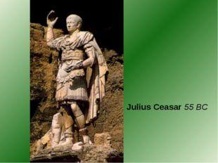 Julius Ceasar 55 BC