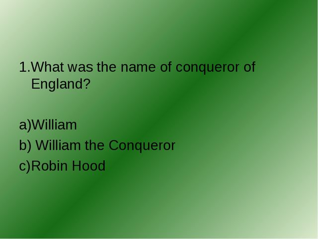1.What was the name of conqueror of England? a)William b) William the Conquer...