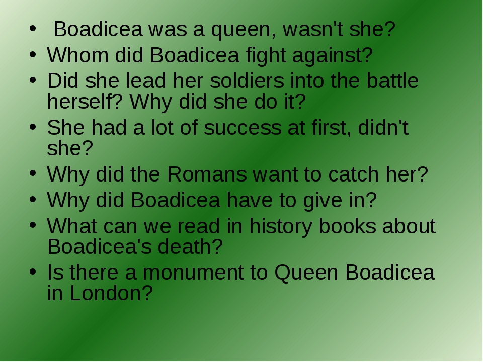 Boadicea was a queen, wasn't she? Whom did Boadicea fight against? Did she l...