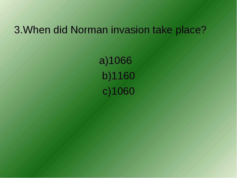 3.When did Norman invasion take place? a)1066 b)1160 c)1060