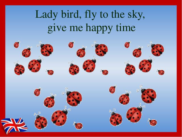 Lady bird, fly to the sky, give me happy time
