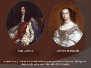 In 1662 Prince Charles II married the Portuguese princess, Catherine of Braga