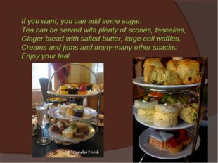 If you want, you can add some sugar. Tea can be served with plenty of scones,