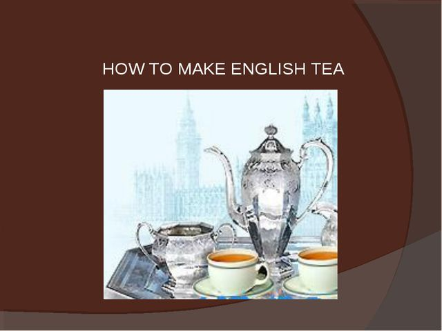 HOW TO MAKE ENGLISH TEA
