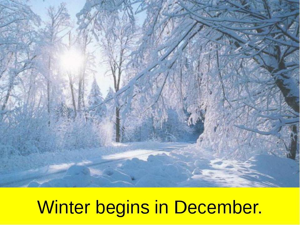 Winter begins in December.