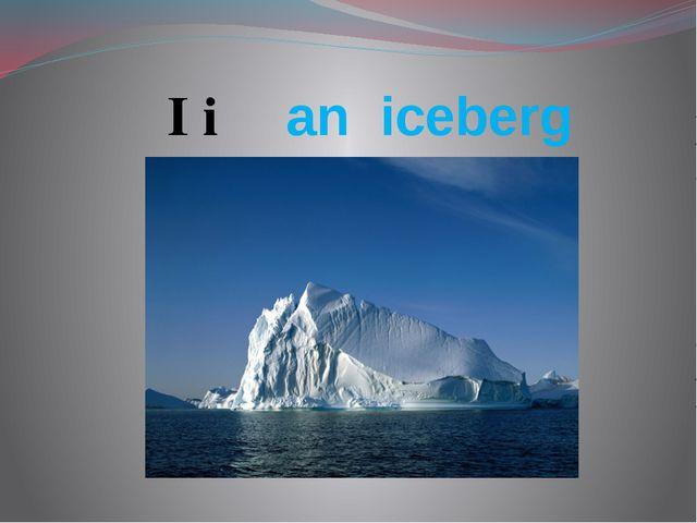 I i an iceberg