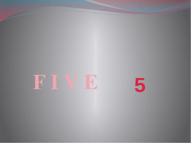 5 F I V E
