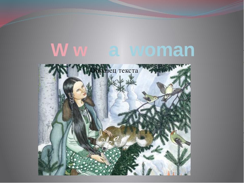W w a woman