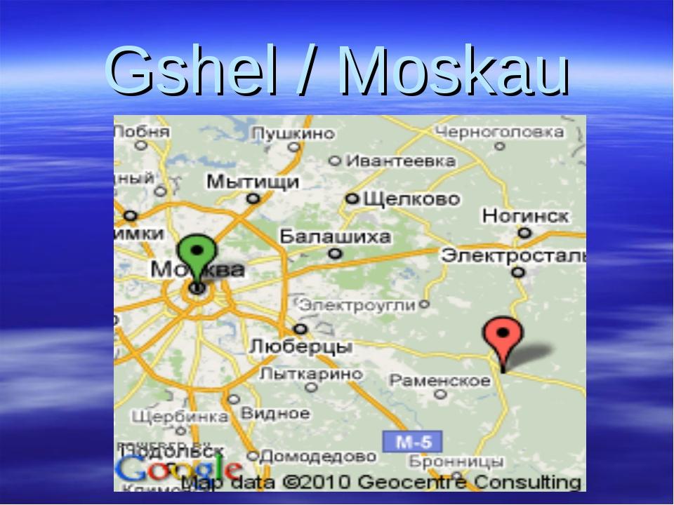 Gshel / Moskau