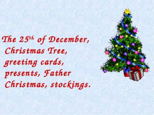 The 25th of December, Christmas Tree, greeting cards, presents, Father Chris