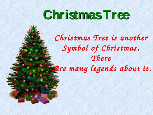 Christmas Tree is another Symbol of Christmas. There Are many legends about i...