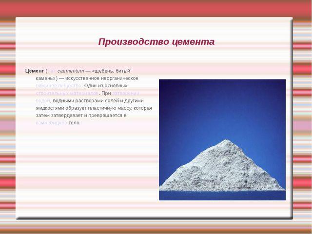 Производство цемента Цемент (лат.caementum— «щебень, битый камень»)— искус...