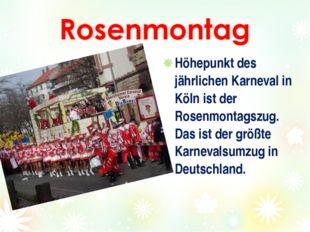 Höhepunkt des jährlichen Karneval in Köln ist der Rosenmontagszug. Das ist de