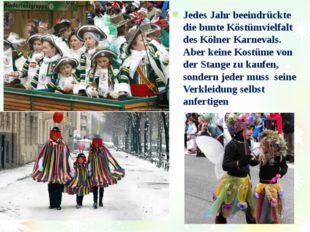 Jedes Jahr beeindrückte die bunte Köstümvielfalt des Kölner Karnevals. Aber k