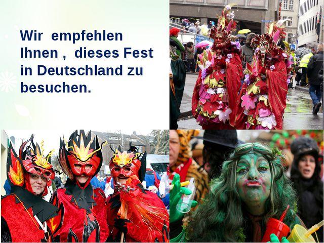 Wir empfehlen Ihnen , dieses Fest in Deutschland zu besuchen.